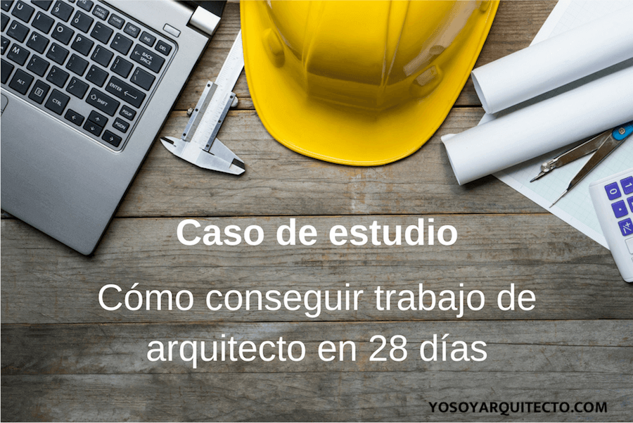 Cómo conseguir trabajo de arquitecto en 28 días: caso de estudio