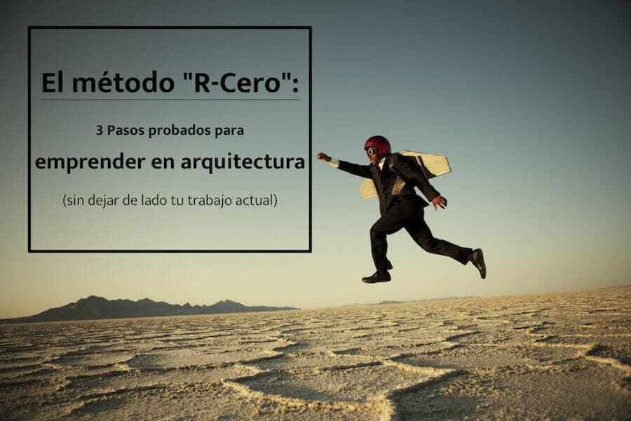 """3 Pasos probados para emprender en arquitectura sin dejar de lado tu trabajo actual: El método """"R-Cero"""""""