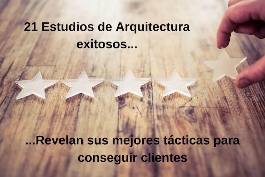 21 Estudios de arquitectura exitosos revelan sus mejores tácticas para conseguir clientes